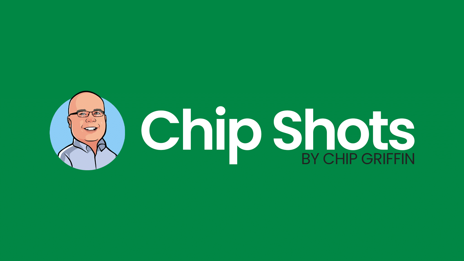 Chip Shots by Chip Griffin